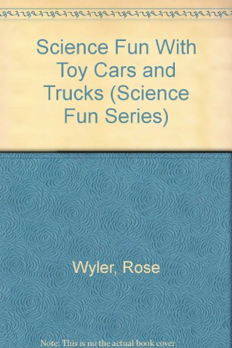 Science Fun With Toy Cars and Trucks (Science Fun Series) (0671658549) by Rose Wyler