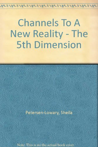 The 5th Dimension: Channels to a New Reality: Petersen-Lowary, Sheila