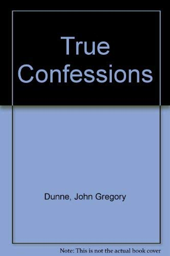 True Confessions: Dunne, John Gregory, Illustrated by Cover Art