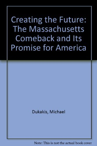 9780671658823: Creating the Future: The Massachusetts Comeback and Its Promise for America