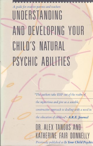 Understanding and Developing Your Child's Psychic Abilities (0671659049) by Alex Tanous