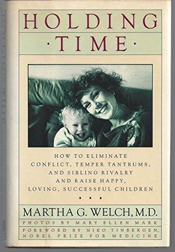 Holding Time: How to Eliminate Conflict, Temper Tantrums, and Sibling Rivalry and Raise Happy, ...