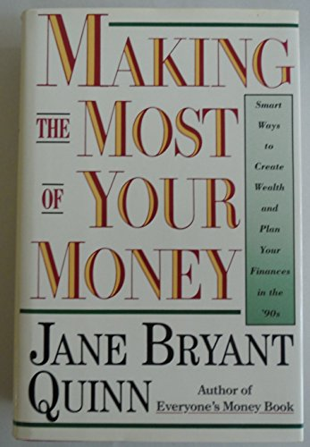 Making the Most of Your Money: Smart Ways to Create Wealth and Plan Your Finances in the '90s:...