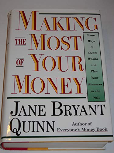 Making the Most of Your Money: Smart Ways to Create Wealth and Plan Your Finances in the '90s