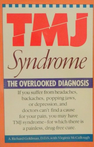 Tmj Syndrome: The Overlooked Diagnosis: A. Richard Goldman