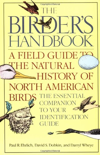 THE BIRDER'S HANDBOOK : A Field Guide to the Natural History of North American Birds Including Al...