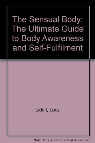 9780671660338: The Sensual Body: The Ultimate Guide to Body Awareness and Self-Fulfilment