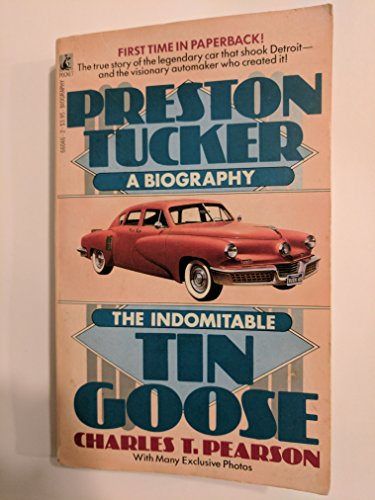 9780671660468: The Indomitable Tin Goose: A Biography of Preston Tucker