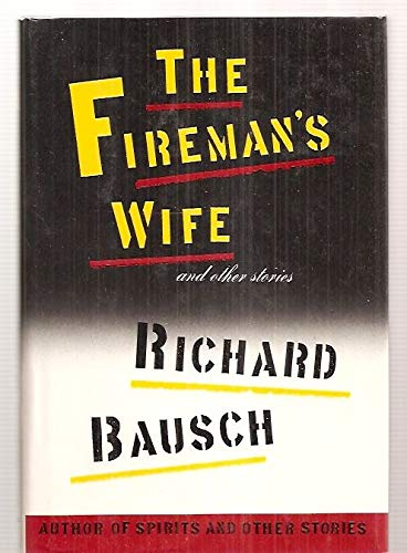 The Fireman's Wife: And Other Stories: Bausch, Richard