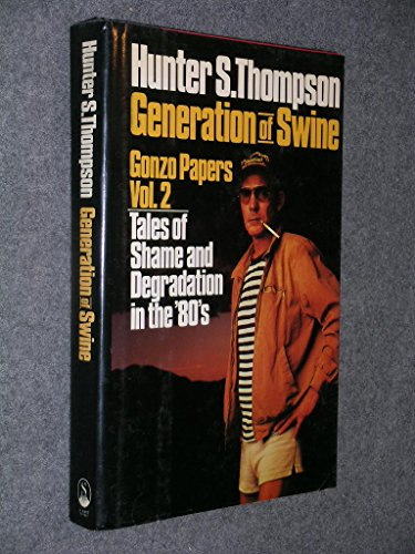 Generation of Swine Tales of Shame and: Thompson, Hunter S.