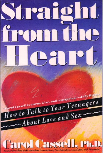 Straight from the Heart: How to Talk to Your Teenagers About Love and Sex: Cassell, Carol
