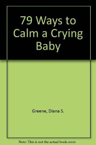 79 Ways to Calm a Crying Baby: Greene