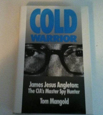 Cold Warrior: James Jesus Angleton The Cia's Master Spy Hunter