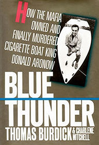 Blue Thunder: How the Mafia Owned and Finally Murdered Cigarette Boat King Donald Aronow: Thomas ...