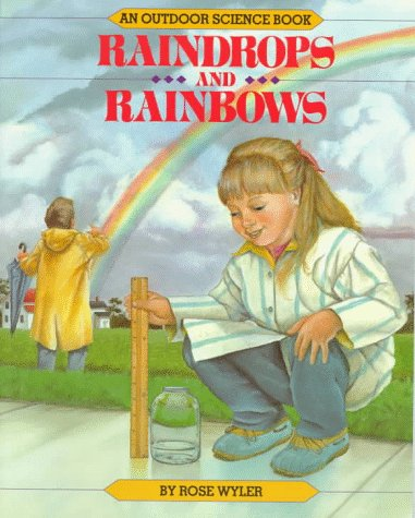 Raindrops and Rainbows (Outdoor Science Series): Wyler, Rose