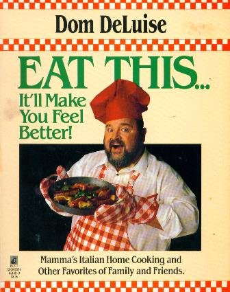 Eat This-- It'll Make You Feel Better: Mama's Italian Home Cooking and Other Favorites of Family and Friends (9780671664800) by Dom Deluise