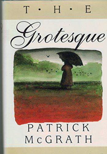 THE GROTESQUE: McGrath, Patrick.