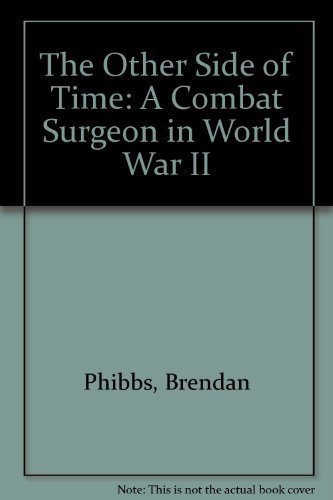 9780671665746: The Other Side of Time: A Combat Surgeon In World War II