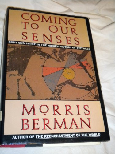 Coming to Our Senses: Body and Spirit in the Hidden History of the West: Berman, Morris