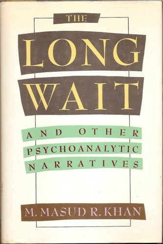 The Long Wait: And Other Psychoanalytic Narratives: Khan, M. Masud R.