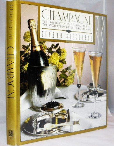 Champagne The History and Character of the World's Most Celebrated Wine