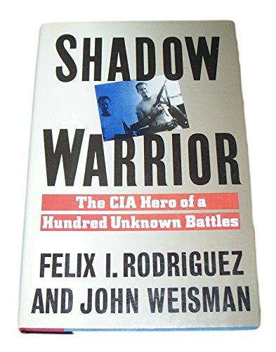 Shadow Warrior: The CIA Hero of a Hundred Unknown Battles: Rodriguez, Felix I.; Weisman, John