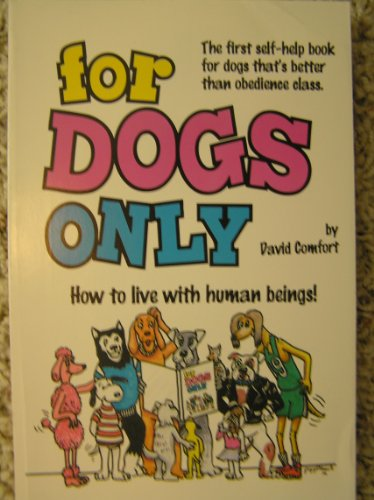 For Dogs Only!: How to Live With Human Beings: Comfort, David