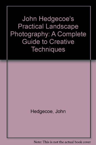 John Hedgecoe's Practical Landscape Photography: A Complete Guide to Creative Techniques (9780671667931) by John Hedgecoe