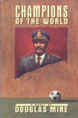 Champions of the world: A novel: Mine, Douglas