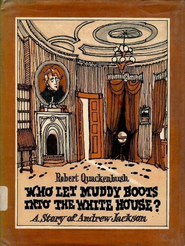 Who Let Muddy Boots into the White House?: A Story of Andrew Jackson (9780671669706) by Robert Quackenbush