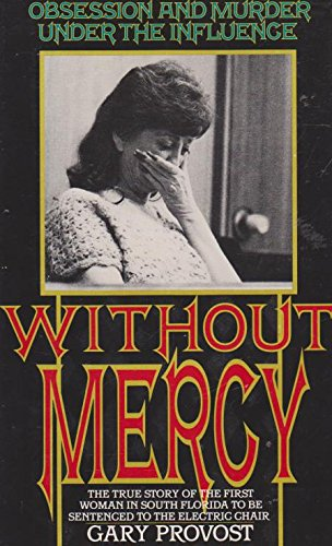 Without Mercy: Obsession and Murder Under the Influence: Provost, Gary