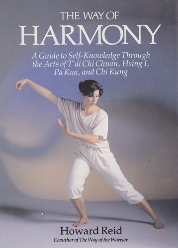 The Way of Harmony A Guide to Self-Knowledge Through the Arts of T'ai Chi Chuan, Hsing I, Pa Kua,...