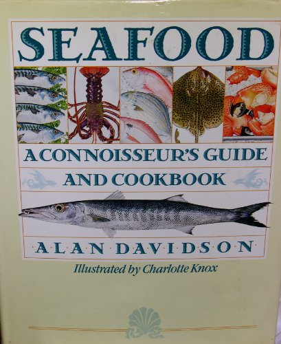 Seafood: a Connoisseur's Guide and Cookbook: Davidson, Alan