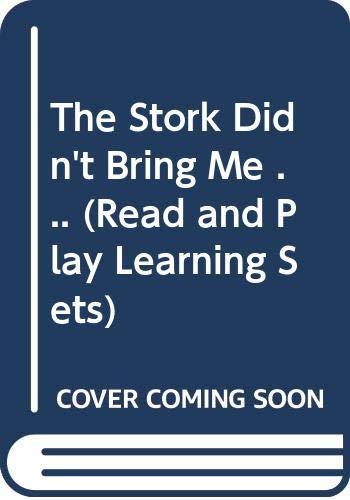 9780671671051: The Stork Didn't Bring Me ... (Read and Play Learning Sets)