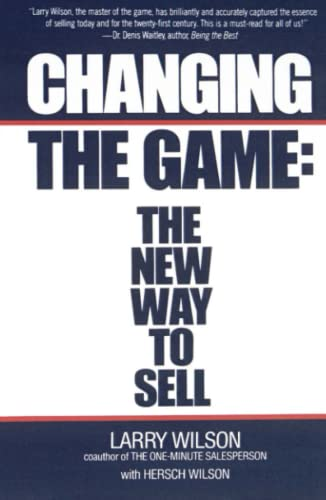 Changing The Game: The New Way To Sell: Wilson, Larry