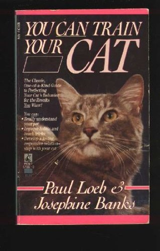 YOU CAN TRAIN YOUR CAT: Loeb, Paul; Loeb, Jo; Loeb, Jo; Loeb, Paul