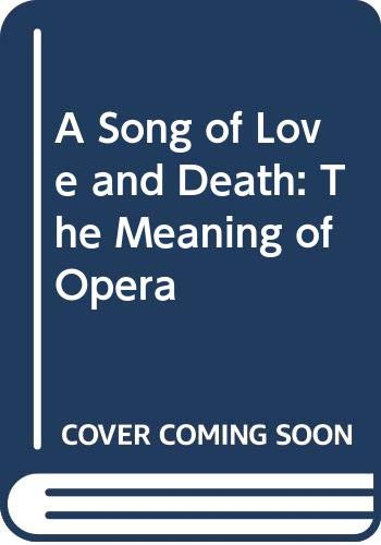 9780671672638: A Song of Love and Death: The Meaning of Opera