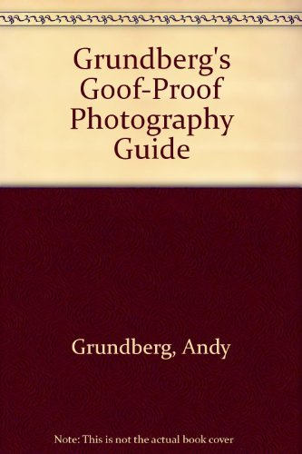 Grundberg's Goof-Proof Photography Guide (0671672916) by Andy Grundberg