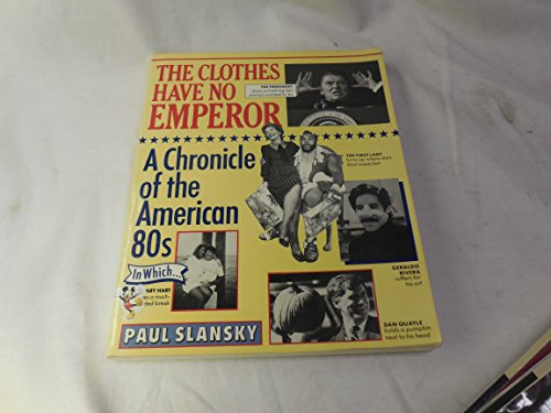 The Clothes Have No Emperor: A Chronicle of the American '80s: Paul Slansky