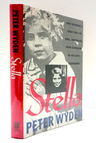 Stella: One Woman's True Tale of Evil, Betrayal in Hitler's Germany.: Wyden, Peter