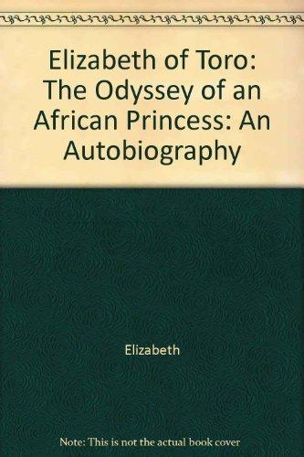 Elizabeth of Toro: The Odyssey of an: Elizabeth Nyabongo