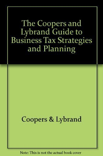 The Coopers and Lybrand Guide to Business Tax Strategies and Planning: Lybrand, Coopers &; Davies, ...