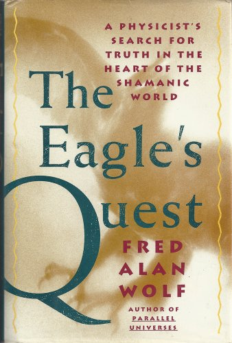 9780671675349: The Eagle's Quest: A Physicist's Search for Truth in the Heart of the Shamanic World