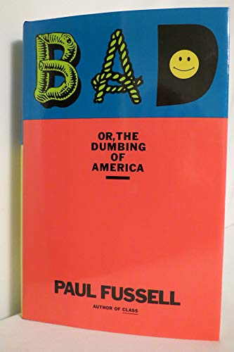 Bad Or, the Dumbing of America: Fussell, Paul