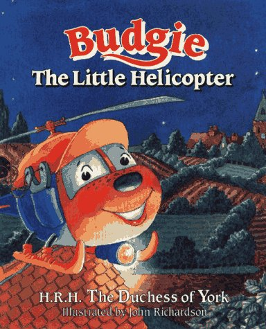 Budgie the Little Helicopter: Sarah Ferguson the Dutchess of York; Richardson, John (Illustrator)