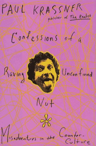 Confessions of a Raving Unconfined Nut! Misadventures in the Counterculture: Krassner, Paul