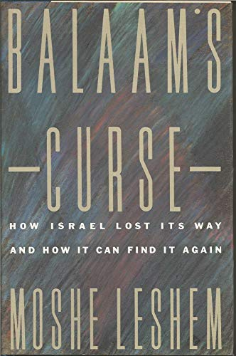 Balaam's Curse How Israel Lost Its Way, And How It Can Find It Again: Leshem, Moshe