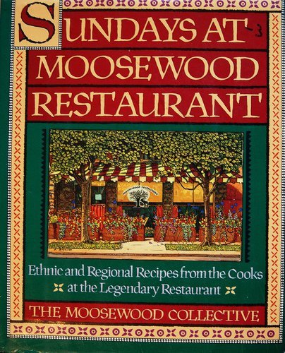 Sundays at Moosewood Restaurant/Ethnic and Regional Recipes from the Cooks at the Legendary ...