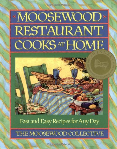 The Moosewood Restaurant Cooks at Home: Fast and E