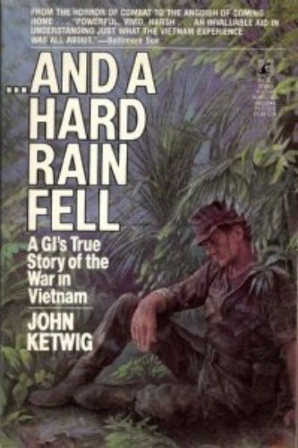 And a Hard Rain Fell: A GI's True Story of the War in Vietnam: Ketwig, John
